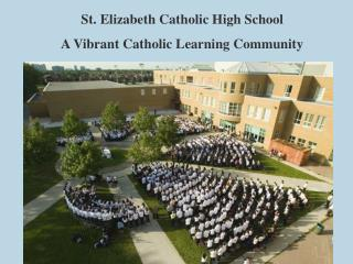 St. Elizabeth Catholic High School A Vibrant Catholic Learning Community