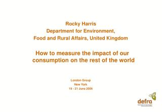 Rocky Harris Department for Environment, Food and Rural Affairs, United Kingdom    How to measure the impact of our cons
