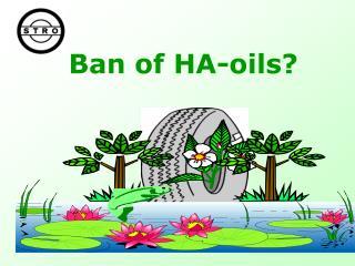 Ban of HA-oils