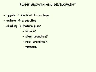 PLANT GROWTH AND DEVELOPMENT  - zygote  multicellular embryo - embryo  a seedling - seedling  mature plant   - leaves
