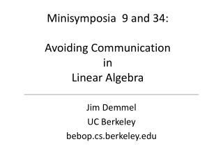 Minisymposia  9 and 34:  Avoiding Communication in  Linear Algebra