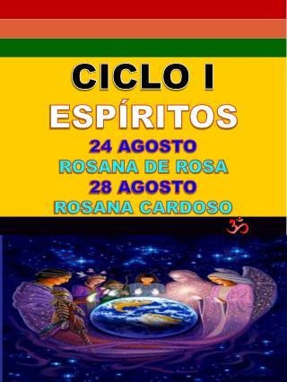CICLO I ESP RITOS 24 AGOSTO ROSANA DE ROSA 28 AGOSTO ROSANA CARDOSO