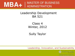 Leadership Development BA 521  Class 4 Winter, 2012   Sully Taylor