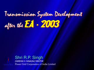Shri R.P. Singh CHAIRMAN  MANAGING DIRECTOR Power Grid Corporation of India Limited