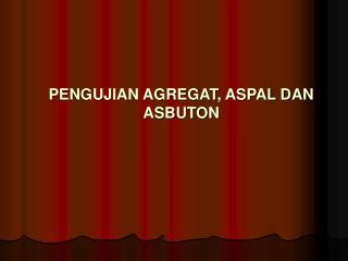 PENGUJIAN AGREGAT, ASPAL DAN ASBUTON