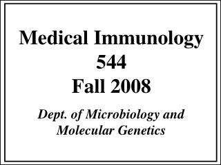 Medical Immunology 544 Fall 2008 Dept. of Microbiology and Molecular Genetics