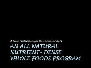 An All Natural Nutrient- Dense  Whole Foods Program