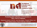 Promoting Data Collection and Evaluation in  Title I, Part D, Programs   Stephanie Lampron, NDTAC; John McLaughlin, Prog