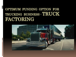 Optimum funding option for trucking business - Truck factoring