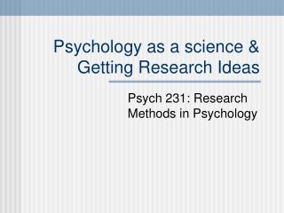 Psychology as a science  Getting Research Ideas