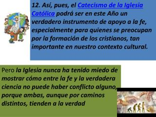 12. As , pues, el Catecismo de la Iglesia Cat lica podr  ser en este A o un verdadero instrumento de apoyo a la fe, espe