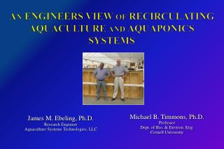 An ENGINEERS VIEW of RECIRCULATING AQUACULTURE and AQUAPONICS SYSTEMS