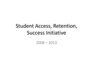 Student Access, Retention, Success Initiative
