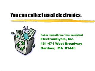 You can collect used electronics.