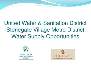 United Water  Sanitation District  Stonegate Village Metro District Water Supply Opportunities