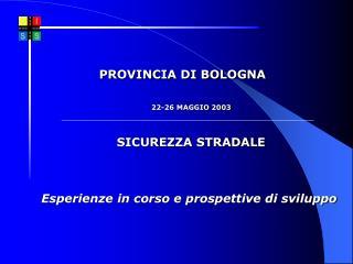22-26 MAGGIO 2003   SICUREZZA STRADALE    Esperienze in corso e prospettive di sviluppo