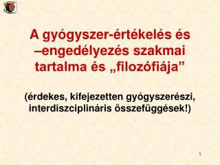 A gy gyszer- rt kel s  s              enged lyez s szakmai tartalma  s  filoz fi ja    rdekes, kifejezetten gy gyszer sz