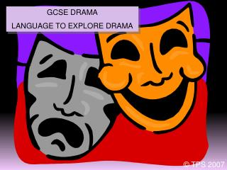GCSE DRAMA LANGUAGE TO EXPLORE DRAMA