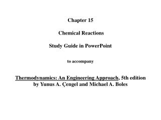 Chapter 15   Chemical Reactions   Study Guide in PowerPoint   to accompany   Thermodynamics: An Engineering Approach, 5t
