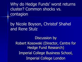 Why do Hedge Funds  worst returns cluster Common shocks vs. contagion  by Nicole Boyson, Christof Shahel and Rene Stulz