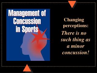 Changing perceptions: There is no such thing as a minor concussion