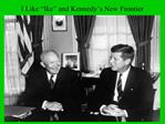 I Like  Ike  and Kennedy s New Frontier