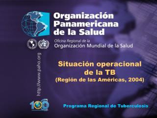 Situaci n operacional de la TB en las Am ricas, 2004
