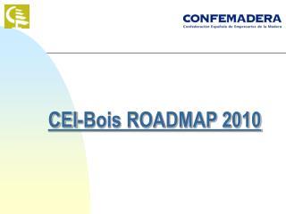 CEI-Bois ROADMAP 2010