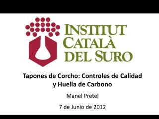 Tapones de Corcho: Controles de Calidad y Huella de Carbono Manel Pretel 7 de Junio de 2012