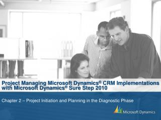 Project Managing Microsoft Dynamics  CRM Implementations with Microsoft Dynamics  Sure Step 2010