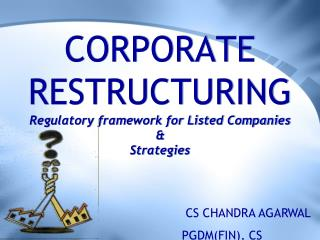 CORPORATE RESTRUCTURING Regulatory framework for Listed Companies   Strategies