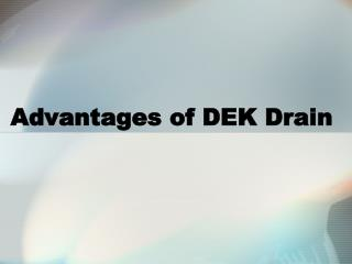 Advantages of DEK Drain