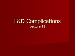 LD Complications Lecture 11