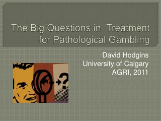 The Big Questions in  Treatment for Pathological Gambling