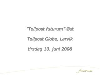 Tollpost futurum   st  Tollpost Globe, Larvik  tirsdag 10. juni 2008