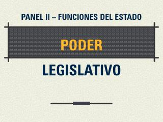 PANEL II   FUNCIONES DEL ESTADO   PODER    LEGISLATIVO