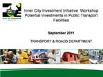 Inner City Investment Initiative  Workshop Potential Investments in Public Transport Facilities    September 2011  TRANS
