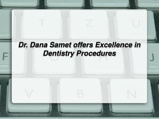 Dr. Dana Samet offers Excellence in Dentistry Procedures
