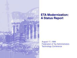 ETA Modernization: A Status Report