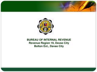 BUREAU OF INTERNAL REVENUE Revenue Region 19, Davao City Bolton Ext., Davao City