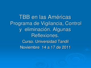 TBB en las Am ricas   Programa de Vigilancia, Control y  eliminaci n. Algunas Reflexiones.