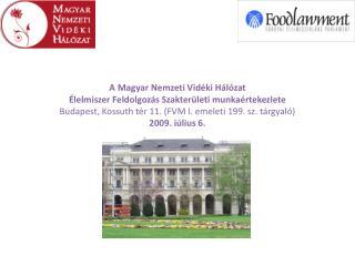 A Magyar Nemzeti Vid ki H l zat   lelmiszer Feldolgoz s Szakter leti munka rtekezlete Budapest, Kossuth t r 11. FVM I. e