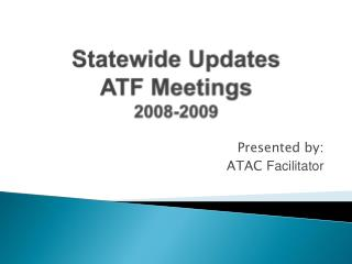 Statewide Updates ATF Meetings 2008-2009
