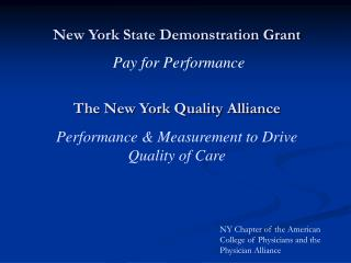 New York State Demonstration Grant  Pay for Performance  The New York Quality Alliance Performance  Measurement to Drive