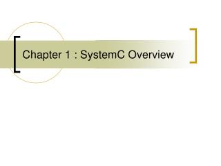 Chapter 1 : SystemC Overview