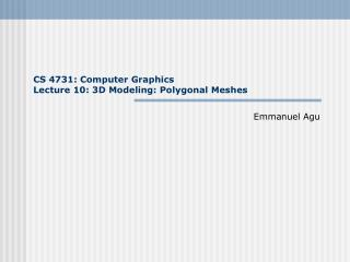 CS 4731: Computer Graphics Lecture 10: 3D Modeling: Polygonal Meshes