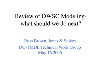 Review of DWSC Modeling- what should we do next