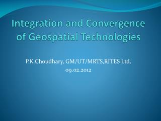 Integration and Convergence of Geospatial Technologies