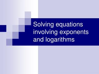 Solving equations involving exponents and logarithms