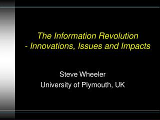 The Information Revolution  - Innovations, Issues and Impacts